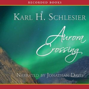 Aurora Crossing: A Novel of the Nez Perces  by  Karl H. Schlesier