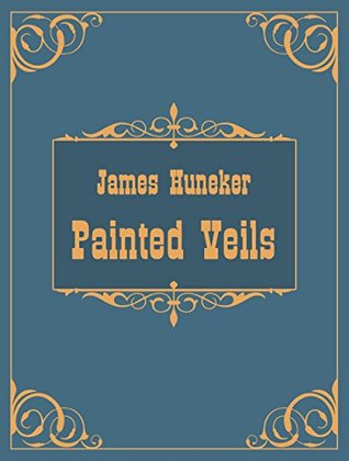 Painted Veils (Annotated)  by  James Huneker