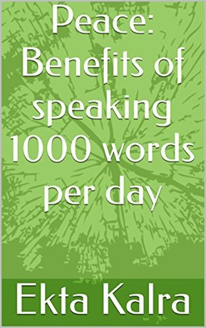 Peace: Benefits of speaking 1000 words per day Ekta Kalra