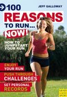 100 Reasons To Run...Now!