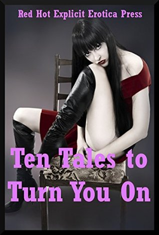 Ten Tales to Turn You On: Ten Explicit Erotica Stories Marilyn More