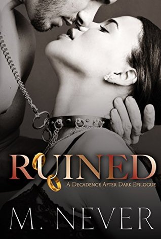 Ruined A Decadence after Dark Epilogue (Decadence After Dark, #3) by M. Never