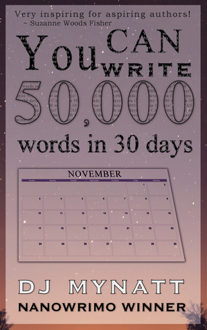 You CAN Write 50,000 Words in 30 Days by D.J. Mynatt