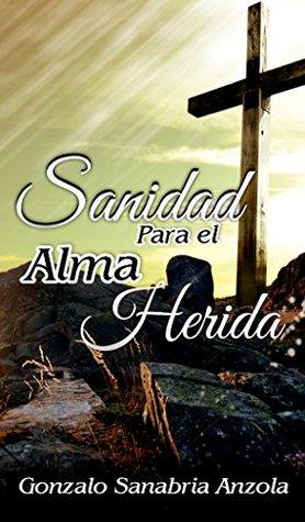 SANIDAD PARA EL ALMA HERIDA Gonzalo Sanabria