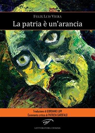 La patria è unarancia  by  Felix Luis Viera