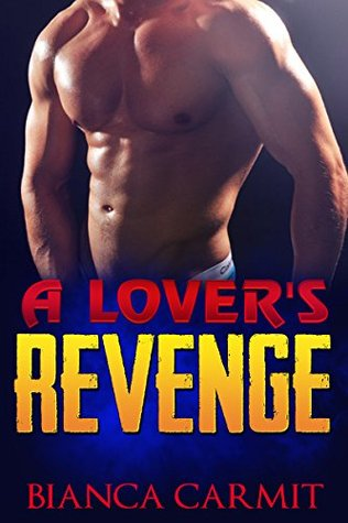 ROMANCE: A Lovers Revenge (Gay Romance)  by  Bianca Carmit