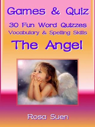 Games & Quizzes - 30 Word Quizzes on The Angel to build vocabulary and spelling skills for children. (Brain Game Teaser Book 1) Rosa Suen