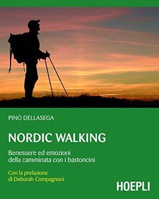 Nordic walking: Benessere ed emozioni della camminata coi bastoncini  by  Pino Dellasega