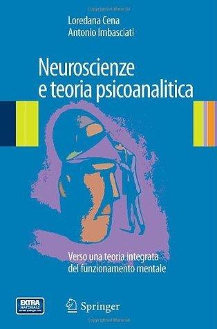 Neuroscienze e teoria psicoanalitica Loredana Cena