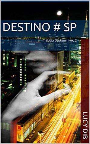 Destino # SP: Trilogia Destino- livro 2 Lucy Dib
