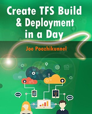 Create TFS Build and Deployment in a Day  by  Joe Poozhikunnel