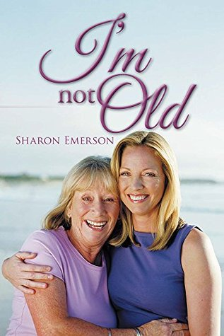 Im Not Old Sharon Emerson