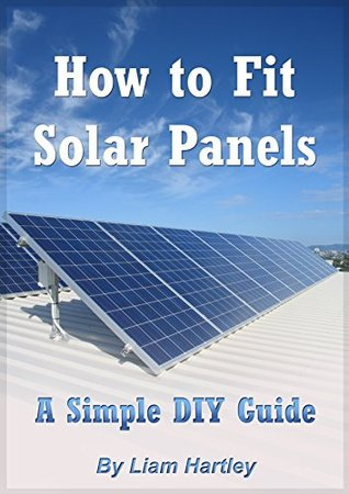 How to Fit Solar Panels: A Simple DIY Guide  by  Liam Hartley