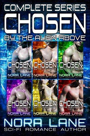 Chosen the Alien Above Complete Series: Sci-Fi Alien Romance by Nora Lane
