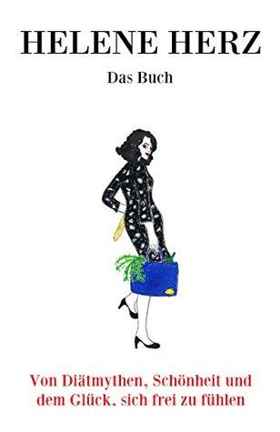 Das Buch: Von Diätmythen, Schönheit und dem Glück, sich frei zu fühlen Helene Herz