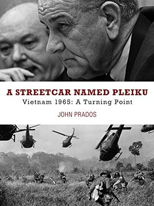 A Streetcar Named Pleiku: Vietnam 1965: A Turning Point  by  John Prados
