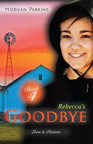 Rebeccas Goodbye (Love is Patient, #4)  by  Morgan Parkins