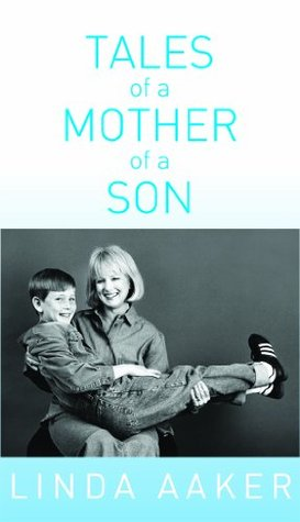 Tales of a Mother of a Son Linda Aaker