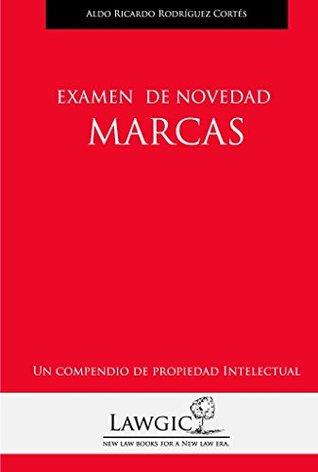Examen de novedad marcas (Un compendio de propiedad intelectual nº 2)  by  ALDO RICARDO RODRIGUEZ CORTES