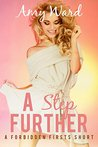 A Step Further (Forbidden First Time): A Taboo Short (Sexy Household Secrets: Growing Up Together Book 3)