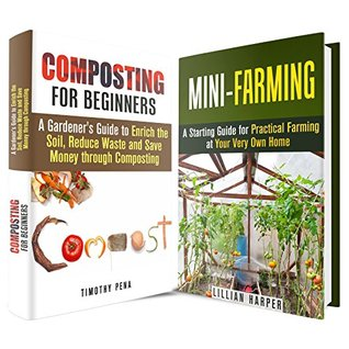 Farming and Composting Box Set: A Starting Guide to Making Your Own Compost and to do Farming at Home Timothy Pena