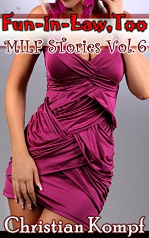 Fun-In-Law, Too (MILF Stories Book 6) Christian Kompf