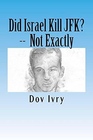 Did Israel Kill JFK? -- Not Exactly Dov Ivry