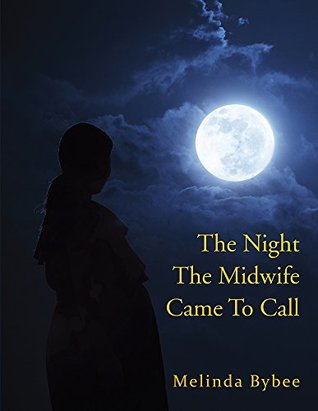 The Night The Midwife Came To Call Melinda Bybee