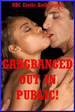 Gangbanged out in Public!: Five Explicit Rough Group Sex Erotica Stories  by  Savannah Deeds