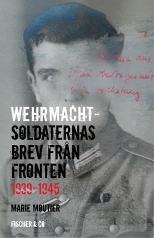 Wehrmachtsoldaternas brev från fronten 1939-1945  by  Marie MOUTIER