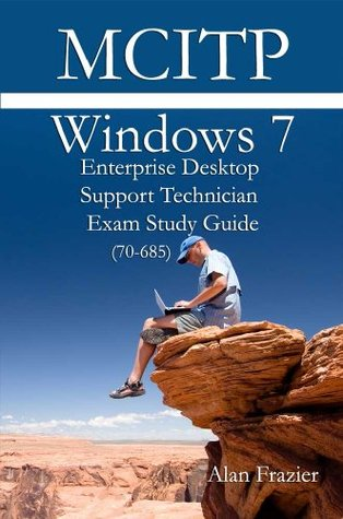 MCITP 70-685 Windows 7 Enterprise Desktop Support Technician Exam Study Guide (Windows 7 MCITP Certification Series)  by  Sean Odom