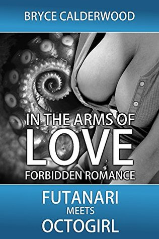 In the Arms of Love Futanari Meets Octogirl (Futanari Loves Octogirl Book 1) by Bryce Calderwood