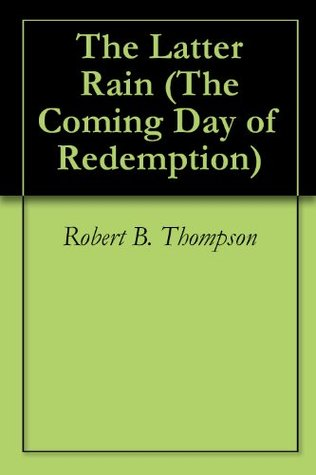 The Latter Rain (The Coming Day of Redemption Book 11) Robert B. Thompson