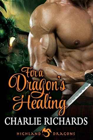 For a Dragons Healing (Highland Dragons Book 6) Charlie Richards