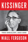 Kissinger: Vol 1: The Idealist, 1923-1968