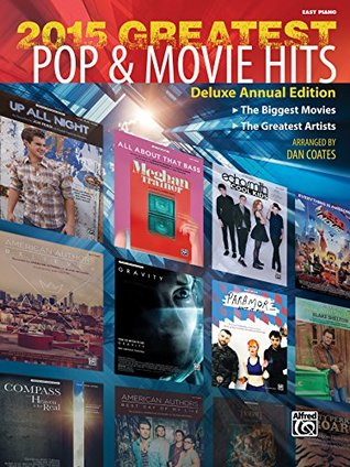 2015 Greatest Pop & Movie Hits: The Biggest Movies and The Greatest Artists (Deluxe Annual Edition) for Easy Piano Dan Coates