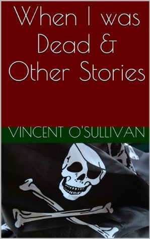 When I was Dead & Other Stories Vincent OSullivan