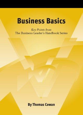 Business Basics (The Business Leaders Handbook Series) Thomas Cowan