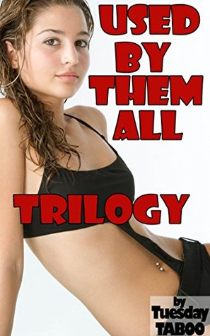 Used Them All Trilogy by Tuesday Taboo