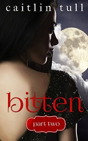 Bitten Part Two: A Paranormal Romance Serial Caitlin Tull