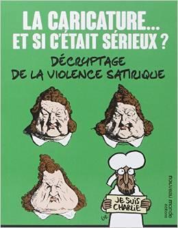 La caricature... et si cétait sérieux ? : Décryptage de la violence satirique  by  Pascal Ory