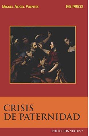 CRISIS DE PATERNIDAD: El padre ausente (Virtus Book 7)  by  Miguel Angel Fuentes
