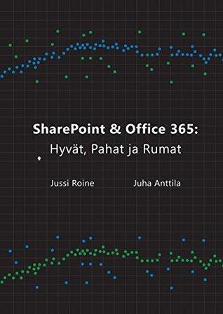 SharePoint ja Office 365: Hyvät, Pahat ja Rumat  by  Jussi Roine