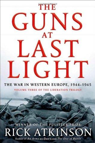 The Guns at Last Light: The War in Western Europe, 1944-1945 (World War II Liberation Trilogy, #3)