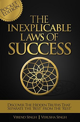 The Inexplicable Laws Of Success: Discover The Hidden Truths That Separate The Best From The Rest Virend Singh
