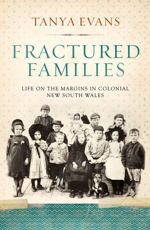 Fractured Families: Life on the Margins in Colonial New South Wales  by  Tanya Evans