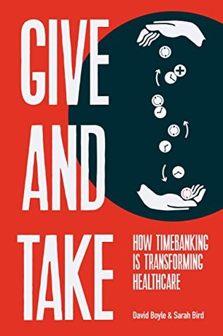 Give and Take: How Timebanking is Transforming Healthcare David Boyle