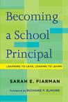 Becoming a School Principal: Learning to Lead, Leading to Learn Sarah  E. Fiarman