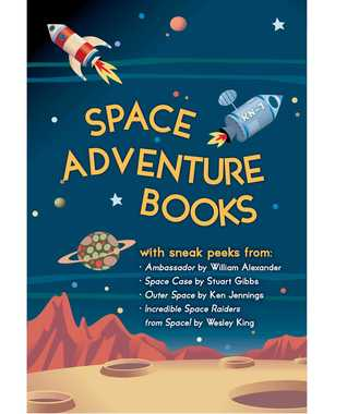 Space Adventure Books Sampler: Blast Off with Excerpts from New Books by William Alexander, Stuart Gibbs, Ken Jennings, and Wesley King!