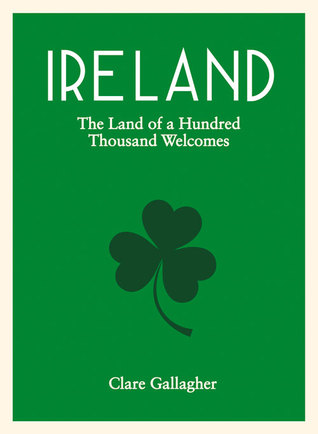 Ireland: The Land of a Hundred Thousand Welcomes Clare Gallagher